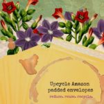 3 ways to upcycle an Amazon padded envelope (for art!)
